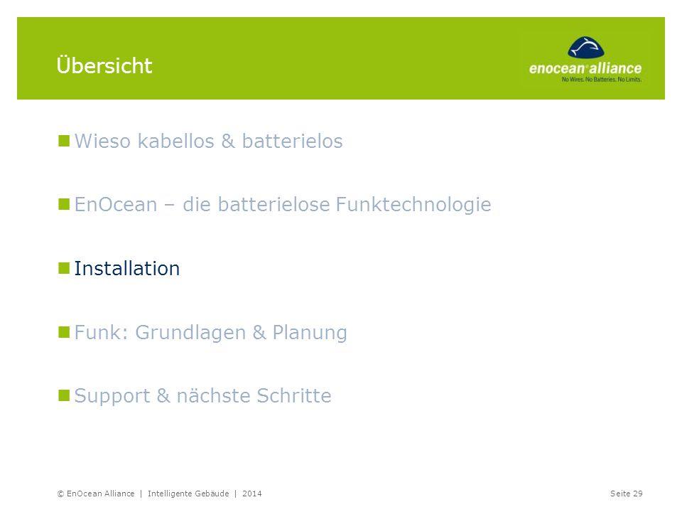 © EnOcean Alliance | Intelligente Gebäude | 2014Seite 29 Übersicht Wieso kabellos & batterielos EnOcean – die batterielose Funktechnologie Installatio