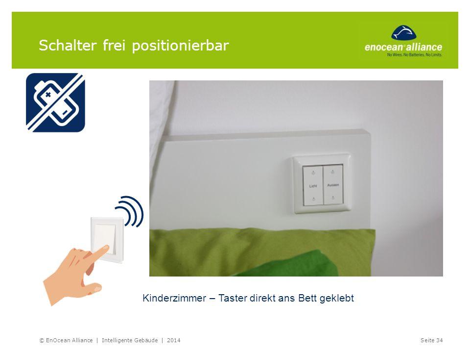 Schalter frei positionierbar Kinderzimmer – Taster direkt ans Bett geklebt © EnOcean Alliance | Intelligente Gebäude | 2014Seite 34
