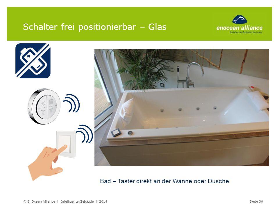 Schalter frei positionierbar – Glas Bad – Taster direkt an der Wanne oder Dusche © EnOcean Alliance | Intelligente Gebäude | 2014Seite 36