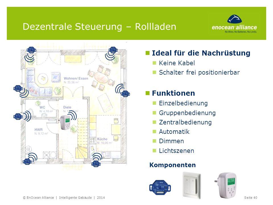 Dezentrale Steuerung – Rollladen © EnOcean Alliance | Intelligente Gebäude | 2014Seite 40 Ideal für die Nachrüstung Keine Kabel Schalter frei position