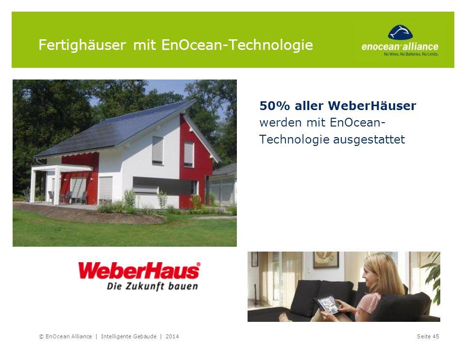 Fertighäuser mit EnOcean-Technologie 50% aller WeberHäuser werden mit EnOcean- Technologie ausgestattet © EnOcean Alliance | Intelligente Gebäude | 20