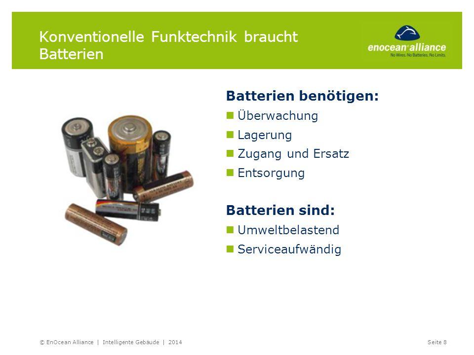 Konventionelle Funktechnik braucht Batterien Batterien benötigen: Überwachung Lagerung Zugang und Ersatz Entsorgung Batterien sind: Umweltbelastend Se