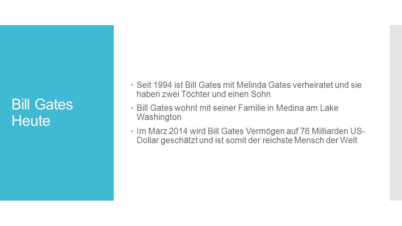 Bill Gates Heute  Seit 1994 ist Bill Gates mit Melinda Gates verheiratet und sie haben zwei Töchter und einen Sohn  Bill Gates wohnt mit seiner Familie in Medina am Lake Washington  Im März 2014 wird Bill Gates Vermögen auf 76 Milliarden US- Dollar geschätzt und ist somit der reichste Mensch der Welt