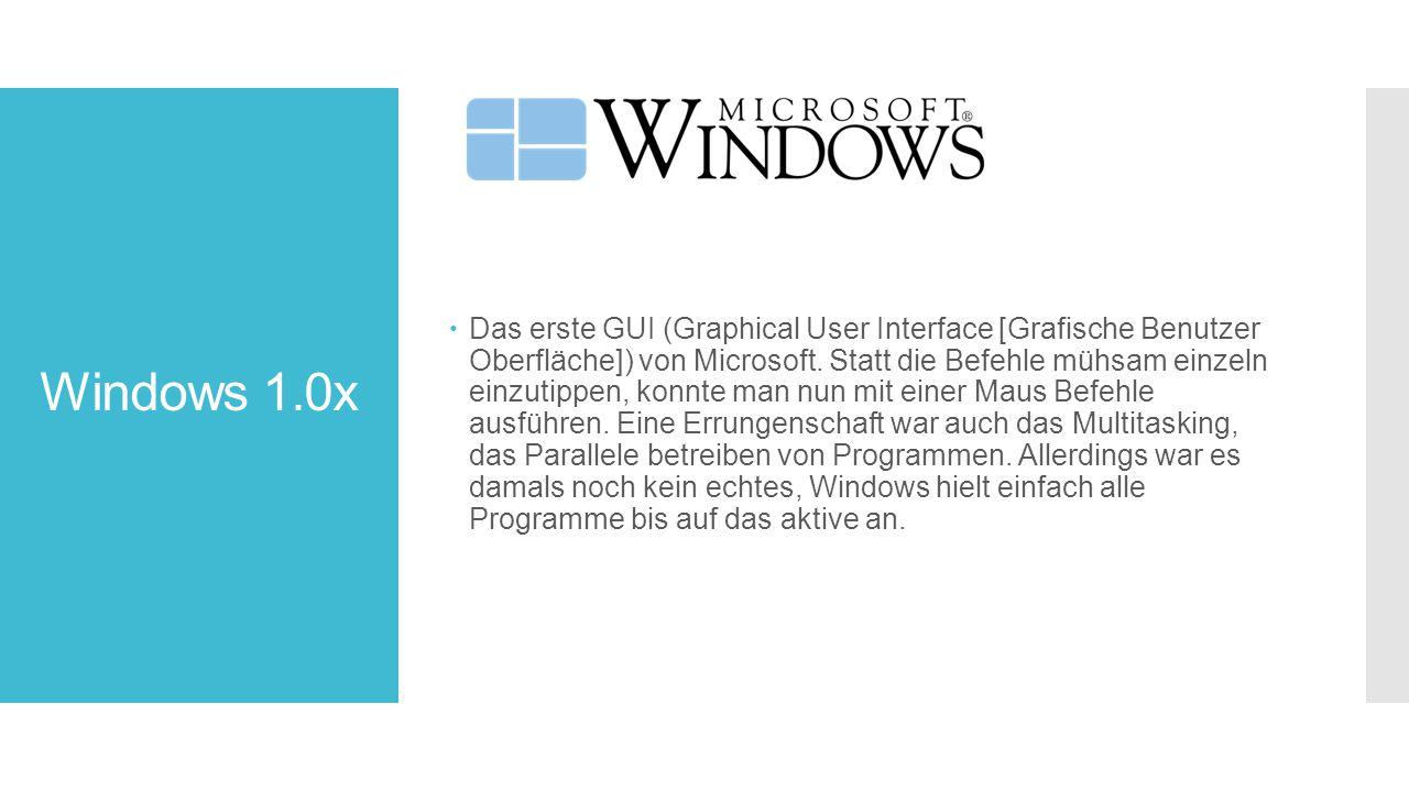 Windows 1.0x  Das erste GUI (Graphical User Interface [Grafische Benutzer Oberfläche]) von Microsoft.