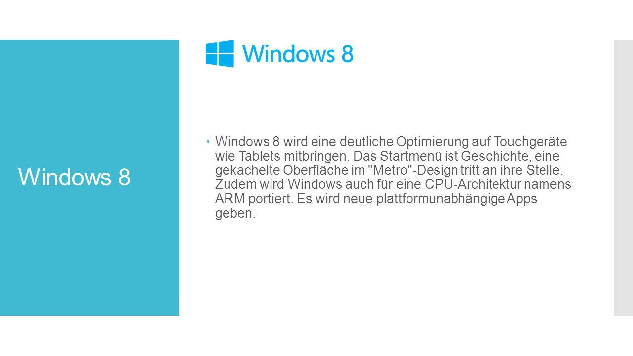 Windows 8  Windows 8 wird eine deutliche Optimierung auf Touchgeräte wie Tablets mitbringen.