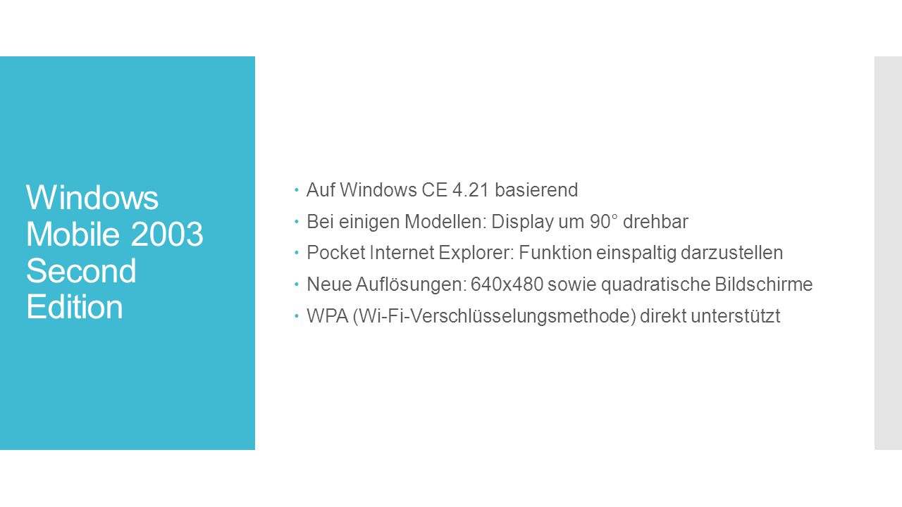 Windows Mobile 2003 Second Edition  Auf Windows CE 4.21 basierend  Bei einigen Modellen: Display um 90° drehbar  Pocket Internet Explorer: Funktion