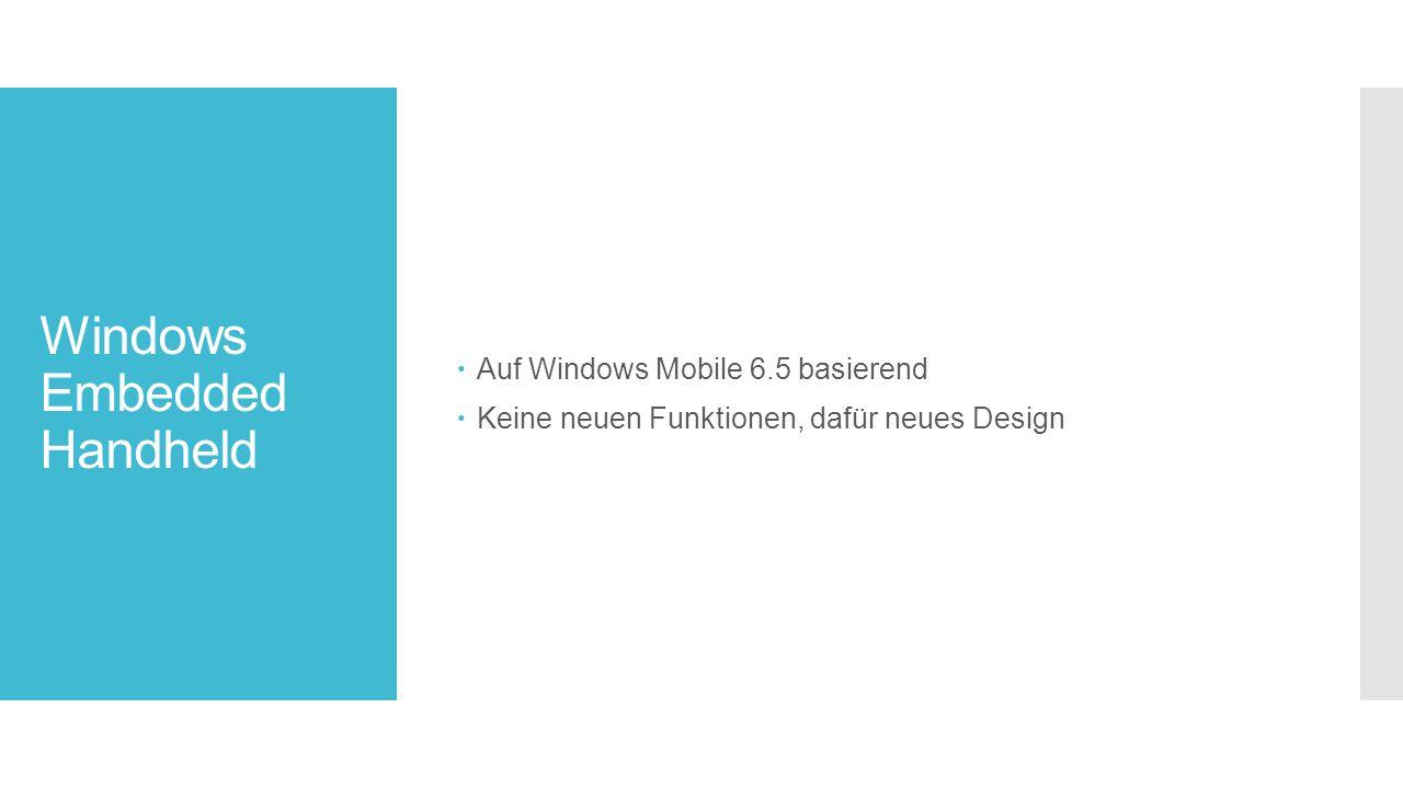 Windows Embedded Handheld  Auf Windows Mobile 6.5 basierend  Keine neuen Funktionen, dafür neues Design