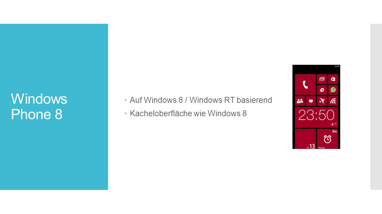 Windows Phone 8  Auf Windows 8 / Windows RT basierend  Kacheloberfläche wie Windows 8