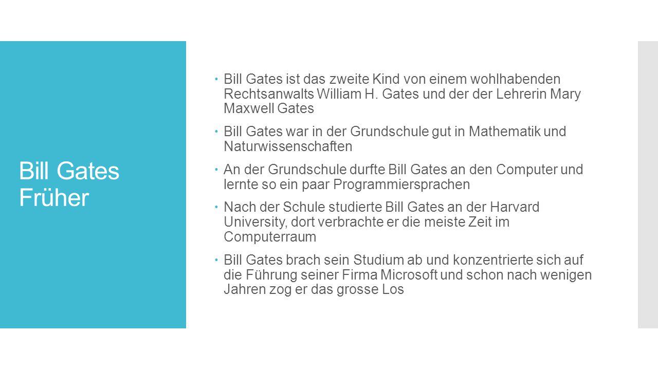 Bill Gates Früher  Bill Gates ist das zweite Kind von einem wohlhabenden Rechtsanwalts William H.