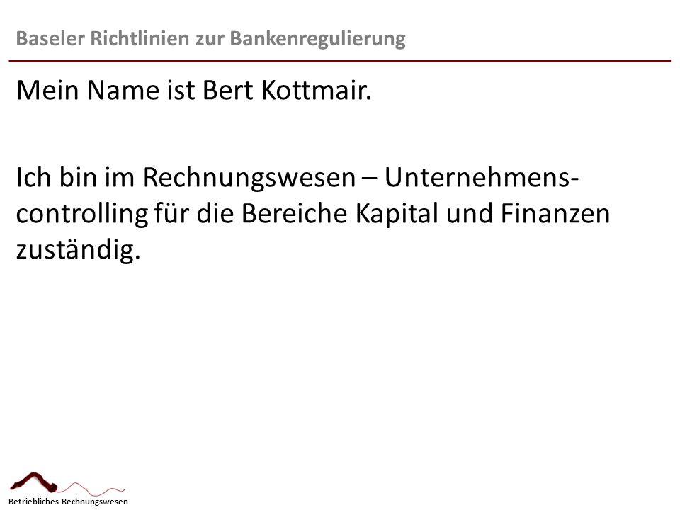 Betriebliches Rechnungswesen Baseler Richtlinien zur Bankenregulierung Meine Aufgabe ist es, Ihnen verschiedene Auswirkungen darzulegen, die sich aus der Verschärfung der bisherigen Eigenkapitalrichtlinien für Banken durch den Baseler Ausschuss der Bank für Internationalen Zahlungsausgleich ergeben.