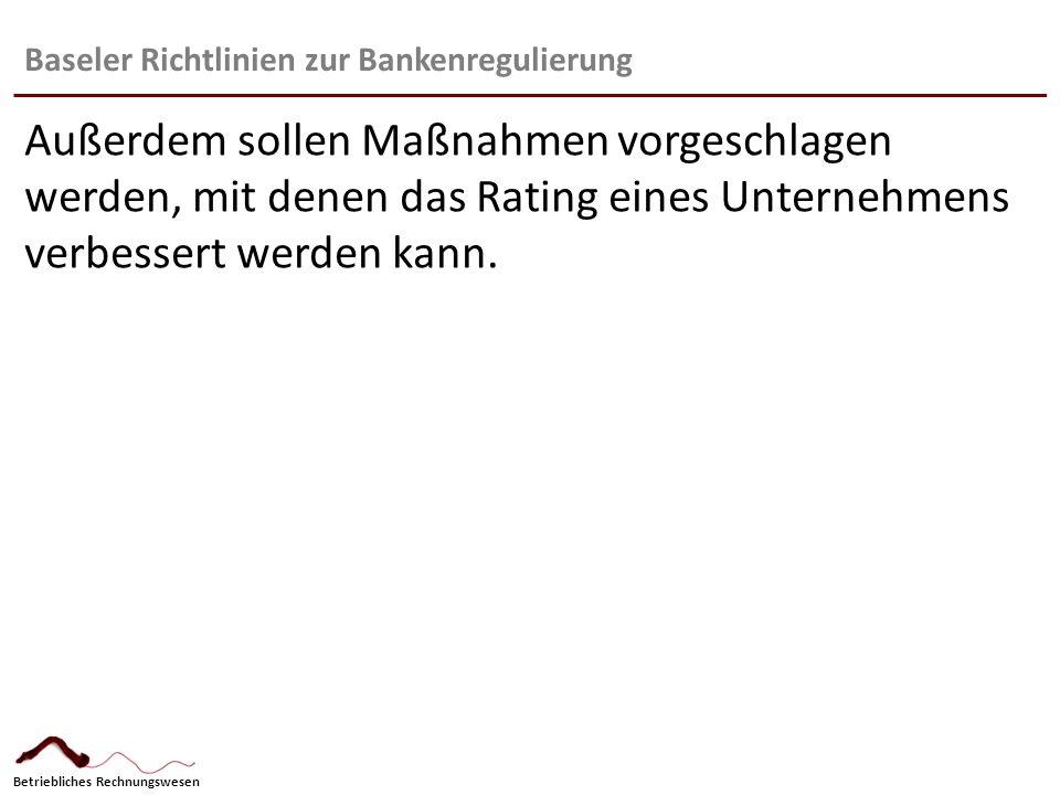 Betriebliches Rechnungswesen Baseler Richtlinien zur Bankenregulierung: Auswirkungen Konditionen: 1.Stufenweise Anpassung der Mindestkernkapital- rendite.