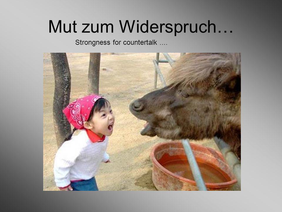 Mut zum Widerspruch… Strongness for countertalk....