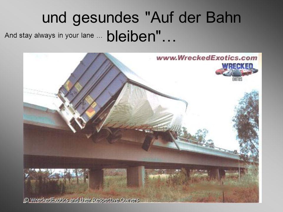 und gesundes Auf der Bahn bleiben … And stay always in your lane...
