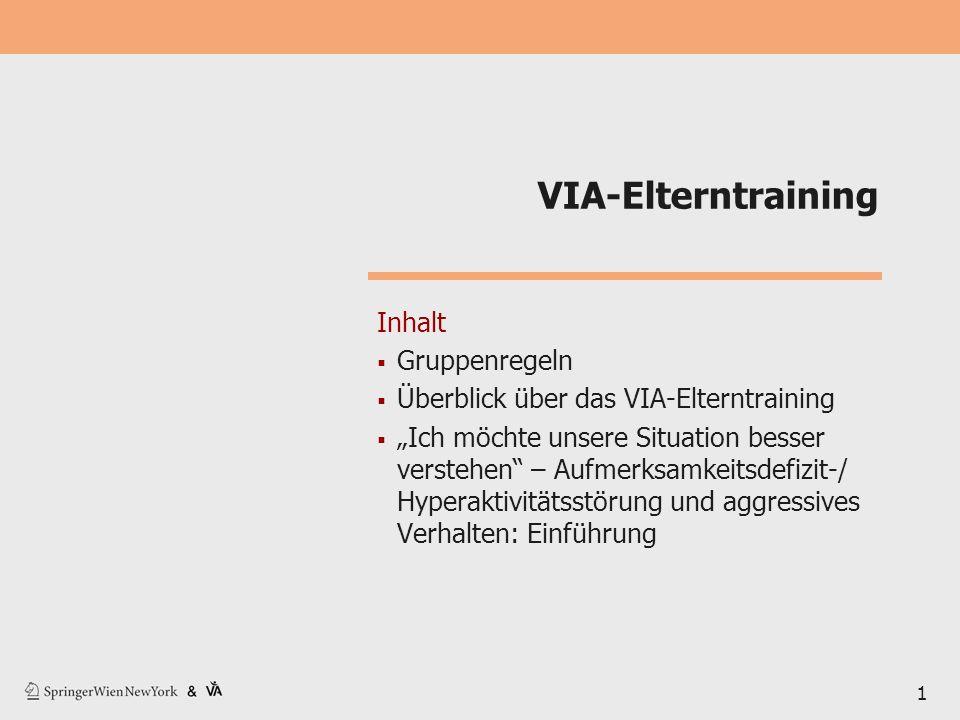 """VIA-Elterntraining Inhalt  Gruppenregeln  Überblick über das VIA-Elterntraining  """"Ich möchte unsere Situation besser verstehen"""" – Aufmerksamkeitsde"""