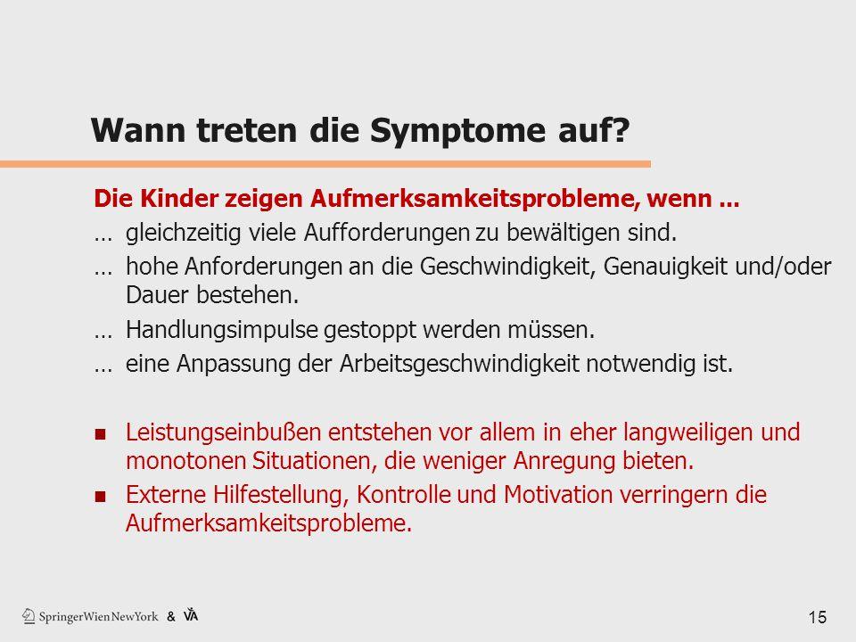 Wann treten die Symptome auf? Die Kinder zeigen Aufmerksamkeitsprobleme, wenn... …gleichzeitig viele Aufforderungen zu bewältigen sind. … hohe Anforde