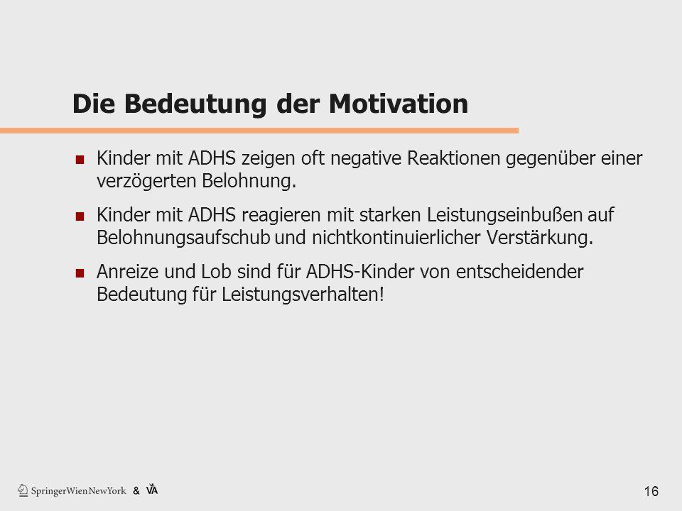 Die Bedeutung der Motivation Kinder mit ADHS zeigen oft negative Reaktionen gegenüber einer verzögerten Belohnung. Kinder mit ADHS reagieren mit stark