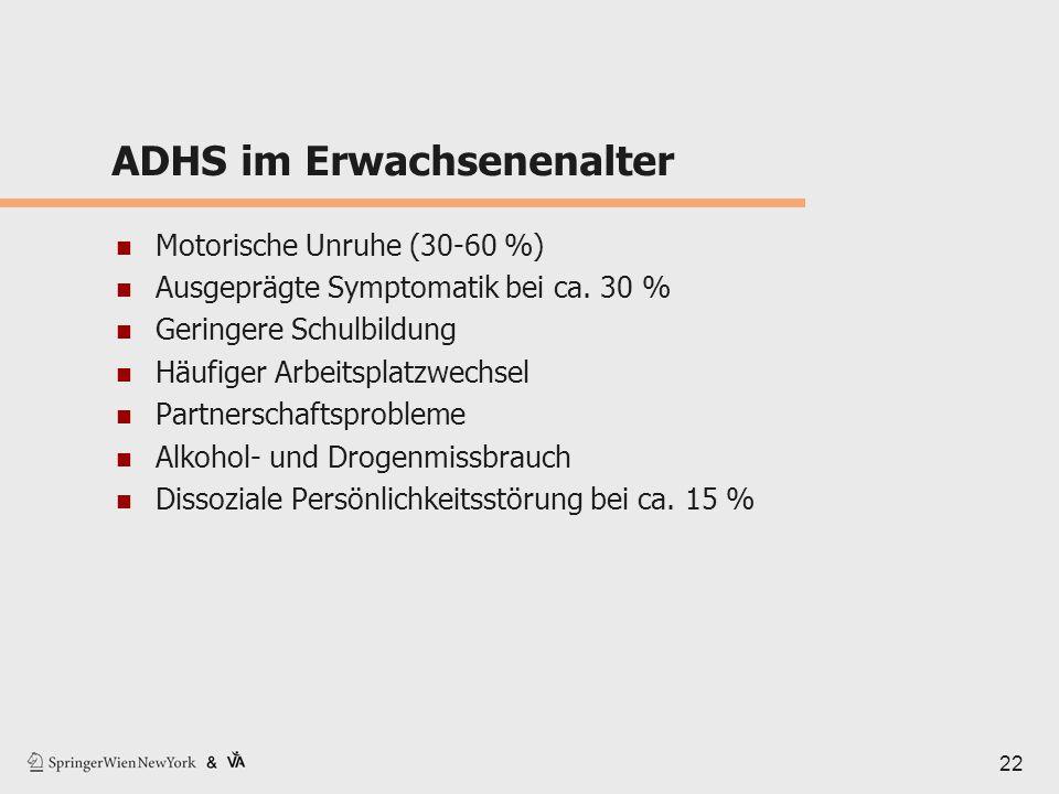 ADHS im Erwachsenenalter Motorische Unruhe (30-60 %) Ausgeprägte Symptomatik bei ca. 30 % Geringere Schulbildung Häufiger Arbeitsplatzwechsel Partners