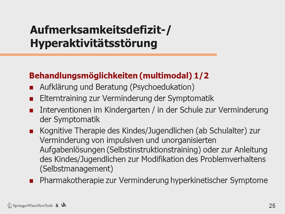 25 Aufmerksamkeitsdefizit-/ Hyperaktivitätsstörung Behandlungsmöglichkeiten (multimodal) 1/2 Aufklärung und Beratung (Psychoedukation) Elterntraining