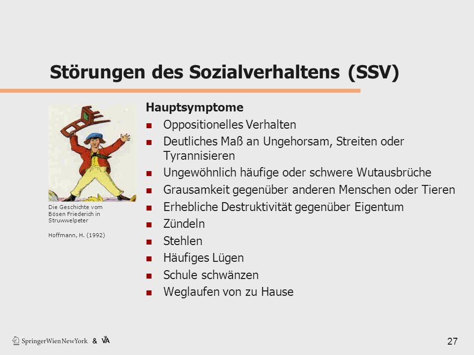 Störungen des Sozialverhaltens (SSV) Hauptsymptome Oppositionelles Verhalten Deutliches Maß an Ungehorsam, Streiten oder Tyrannisieren Ungewöhnlich hä