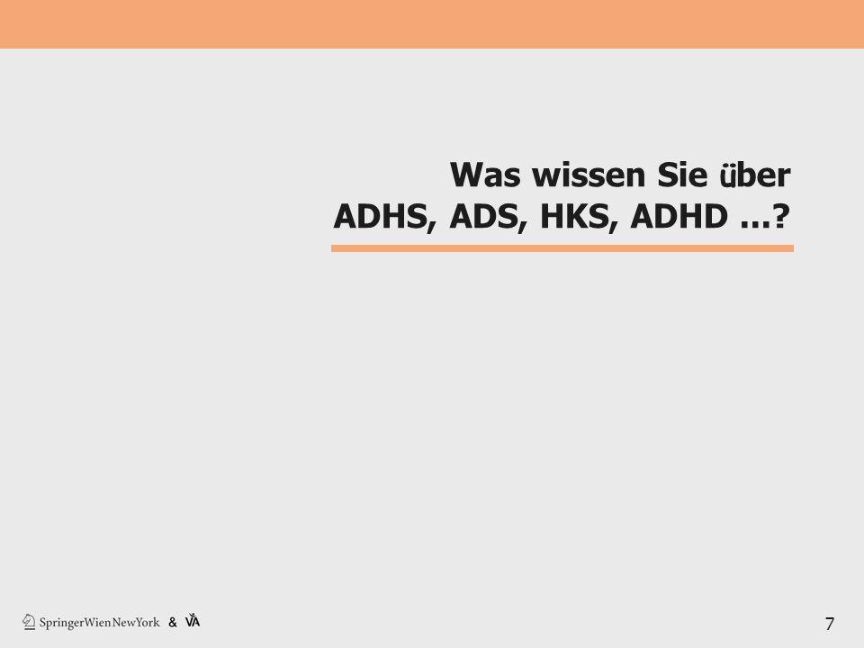 Was wissen Sie ü ber ADHS, ADS, HKS, ADHD...? 7
