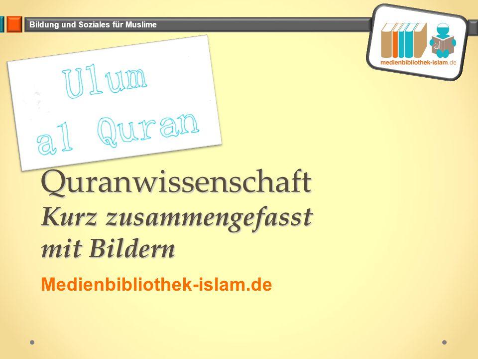 Bildung und Soziales für Muslime Quranwissenschaft Kurz zusammengefasst mit Bildern Medienbibliothek-islam.de