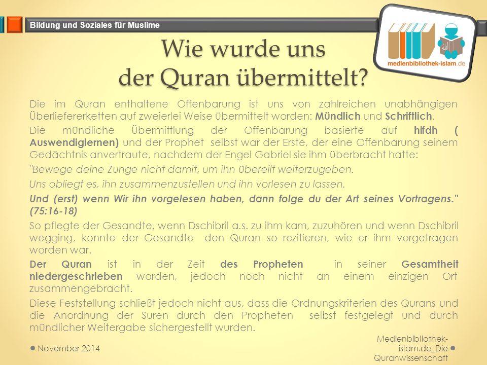 Bildung und Soziales für Muslime Wie wurde uns der Quran übermittelt? Die im Quran enthaltene Offenbarung ist uns von zahlreichen unabhängigen Überlie