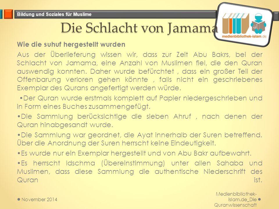 Bildung und Soziales für Muslime Die Schlacht von Jamama Wie die suhuf hergestellt wurden Aus der Überlieferung wissen wir, dass zur Zeit Abu Bakrs, b