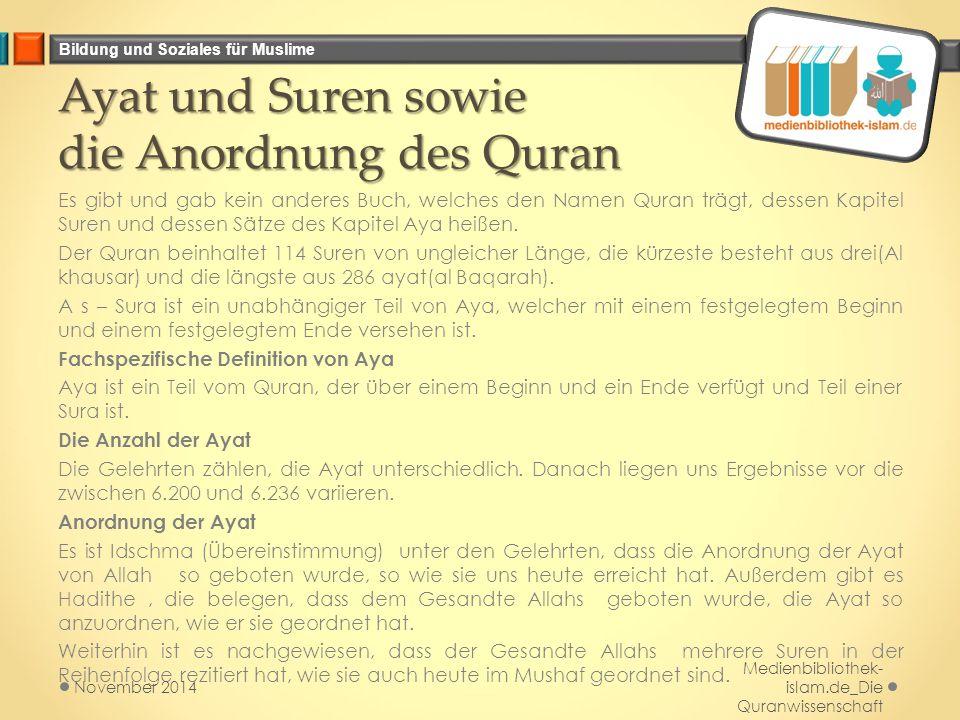 Bildung und Soziales für Muslime Ayat und Suren sowie die Anordnung des Quran Es gibt und gab kein anderes Buch, welches den Namen Quran trägt, dessen