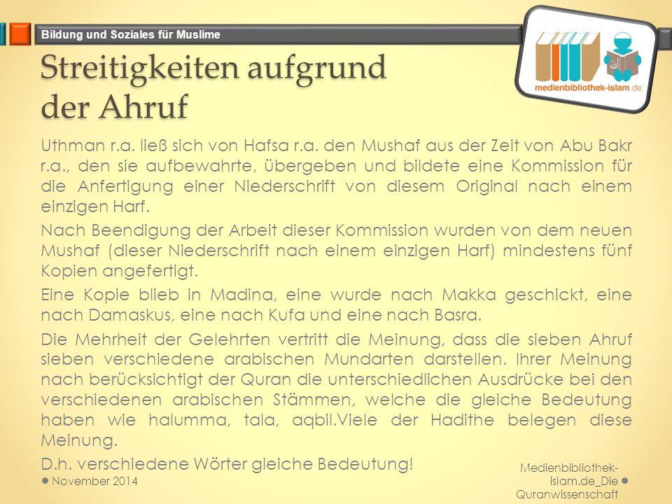 Bildung und Soziales für Muslime Streitigkeiten aufgrund der Ahruf Uthman r.a. ließ sich von Hafsa r.a. den Mushaf aus der Zeit von Abu Bakr r.a., den