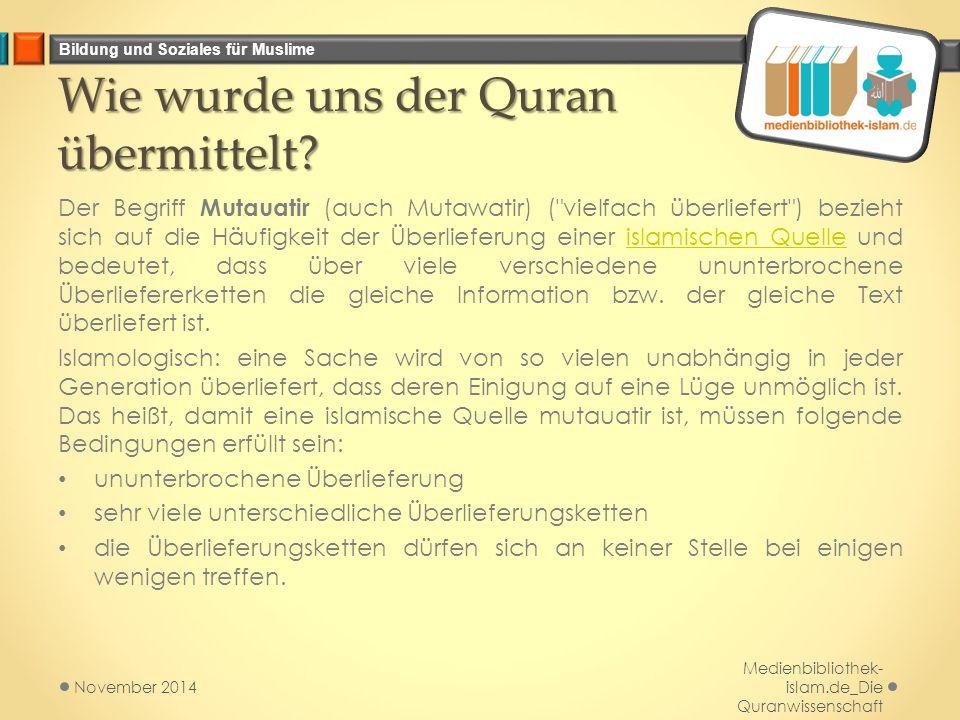 Bildung und Soziales für Muslime Wie wurde uns der Quran übermittelt? Der Begriff Mutauatir (auch Mutawatir) (