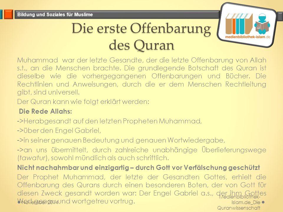 Bildung und Soziales für Muslime Die erste Offenbarung des Quran Muhammad war der letzte Gesandte, der die letzte Offenbarung von Allah s.t., an die M
