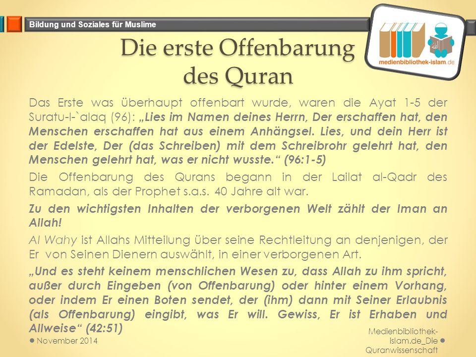 Bildung und Soziales für Muslime Die erste Offenbarung des Quran Das Erste was überhaupt offenbart wurde, waren die Ayat 1-5 der Suratu-l-`alaq (96):