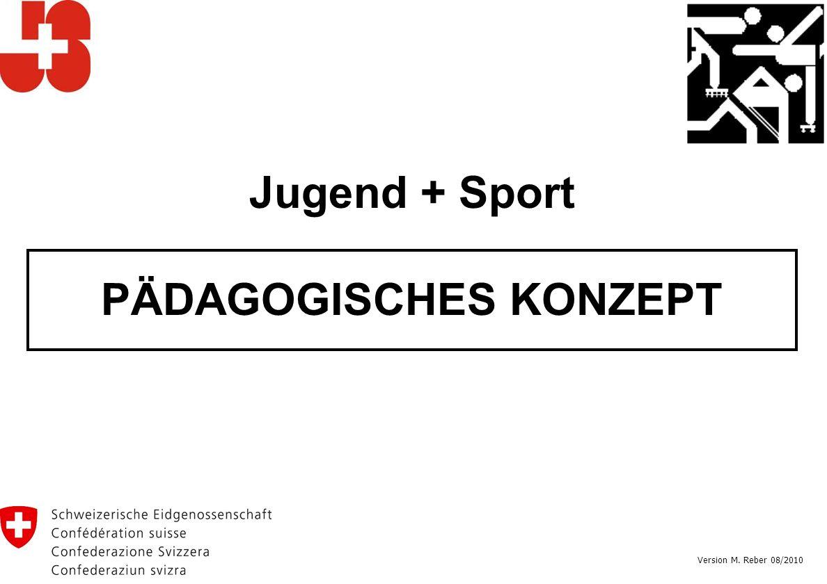 Jugend + Sport PÄDAGOGISCHES KONZEPT Version M. Reber 08/2010