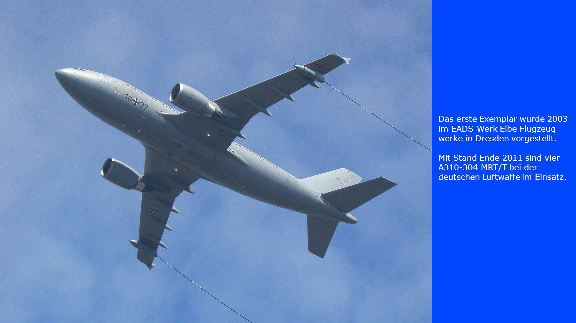 Das erste Exemplar wurde 2003 im EADS-Werk Elbe Flugzeug- werke in Dresden vorgestellt. Mit Stand Ende 2011 sind vier A310-304 MRT/T bei der deutschen