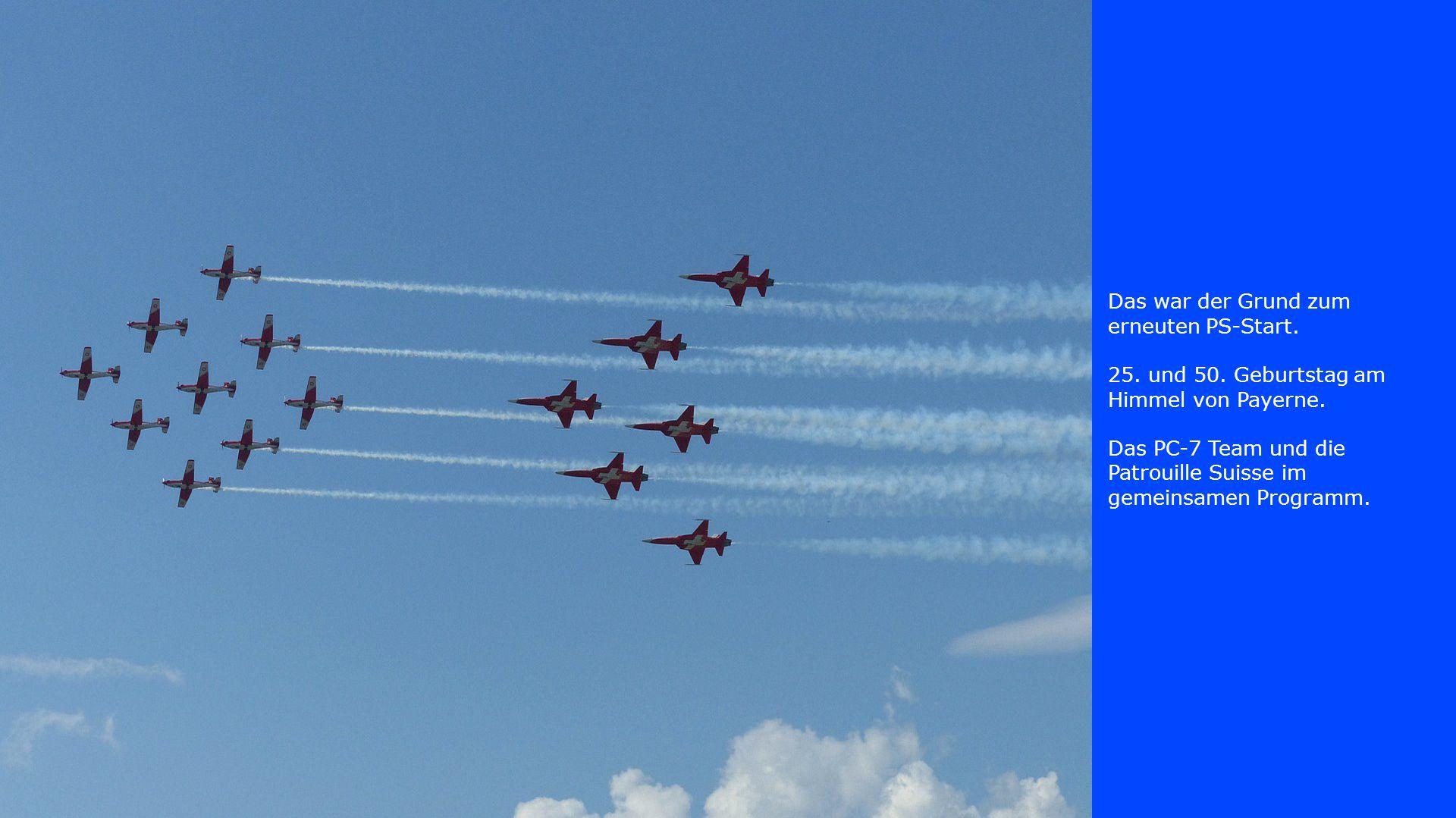Das war der Grund zum erneuten PS-Start. 25. und 50. Geburtstag am Himmel von Payerne. Das PC-7 Team und die Patrouille Suisse im gemeinsamen Programm