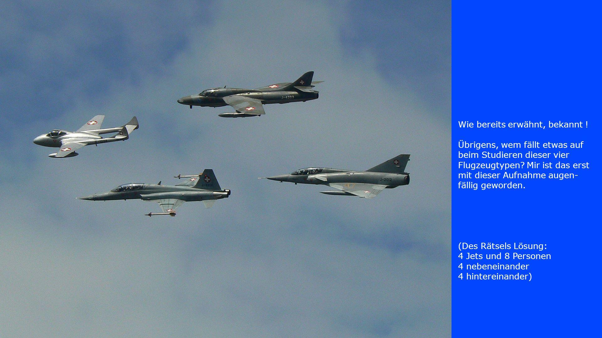 Wie bereits erwähnt, bekannt ! Übrigens, wem fällt etwas auf beim Studieren dieser vier Flugzeugtypen? Mir ist das erst mit dieser Aufnahme augen- fäl
