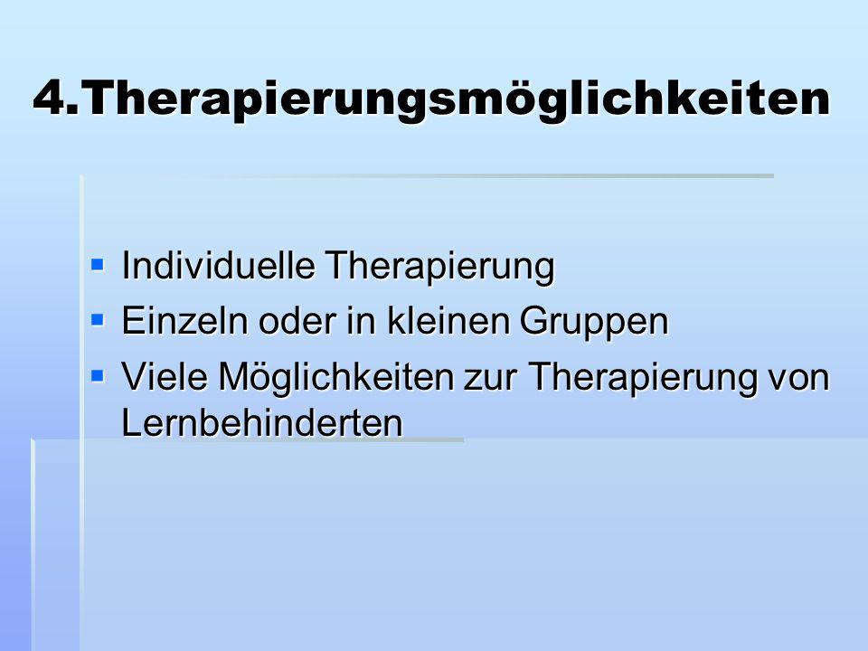 4.Therapierungsmöglichkeiten 4.Therapierungsmöglichkeiten  Individuelle Therapierung  Einzeln oder in kleinen Gruppen  Viele Möglichkeiten zur Ther