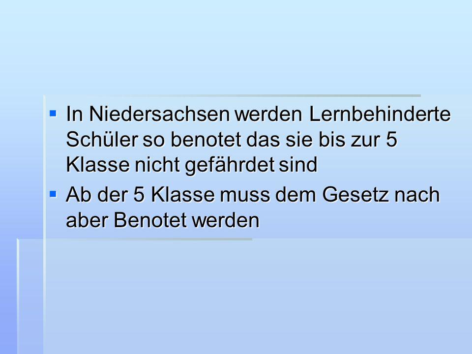  In Niedersachsen werden Lernbehinderte Schüler so benotet das sie bis zur 5 Klasse nicht gefährdet sind  Ab der 5 Klasse muss dem Gesetz nach aber