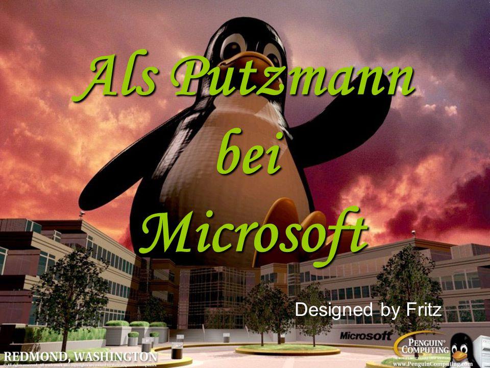 Als Putzmann bei Microsoft Designed by Fritz
