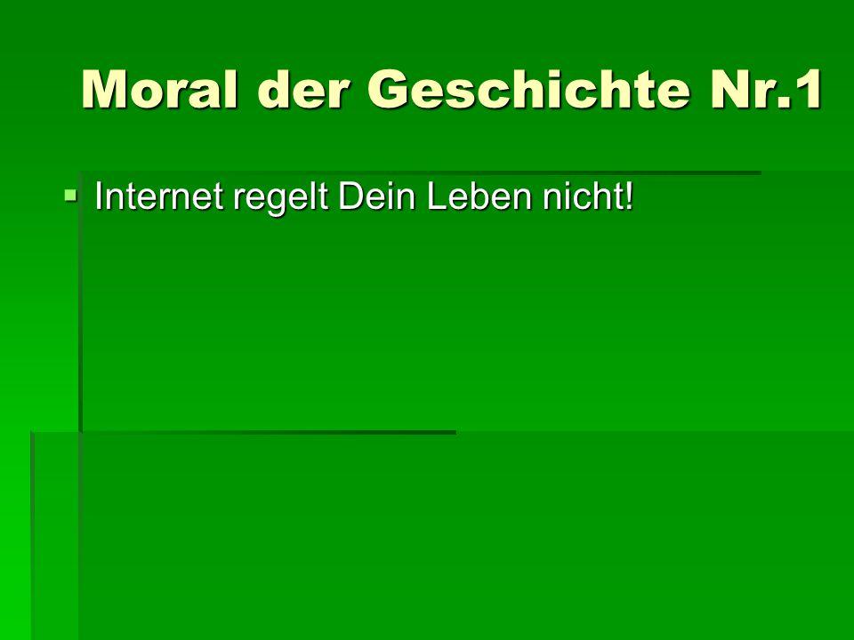 Moral der Geschichte Nr.1 IIIInternet regelt Dein Leben nicht!