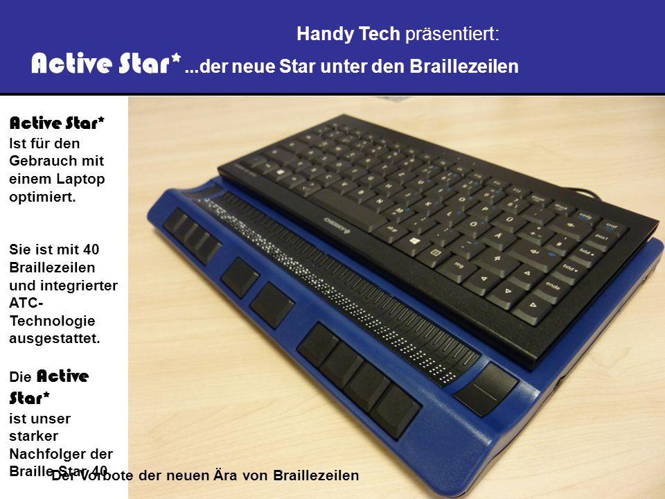 2 Handy Tech präsentiert: Active Star*...der neue Star unter den Braillezeilen Active Star* Ist für den Gebrauch mit einem Laptop optimiert.