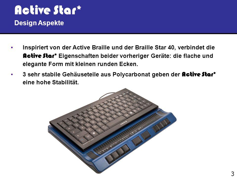 3 Active Star* Design Aspekte Inspiriert von der Active Braille und der Braille Star 40, verbindet die Active Star* Eigenschaften beider vorheriger Geräte: die flache und elegante Form mit kleinen runden Ecken.