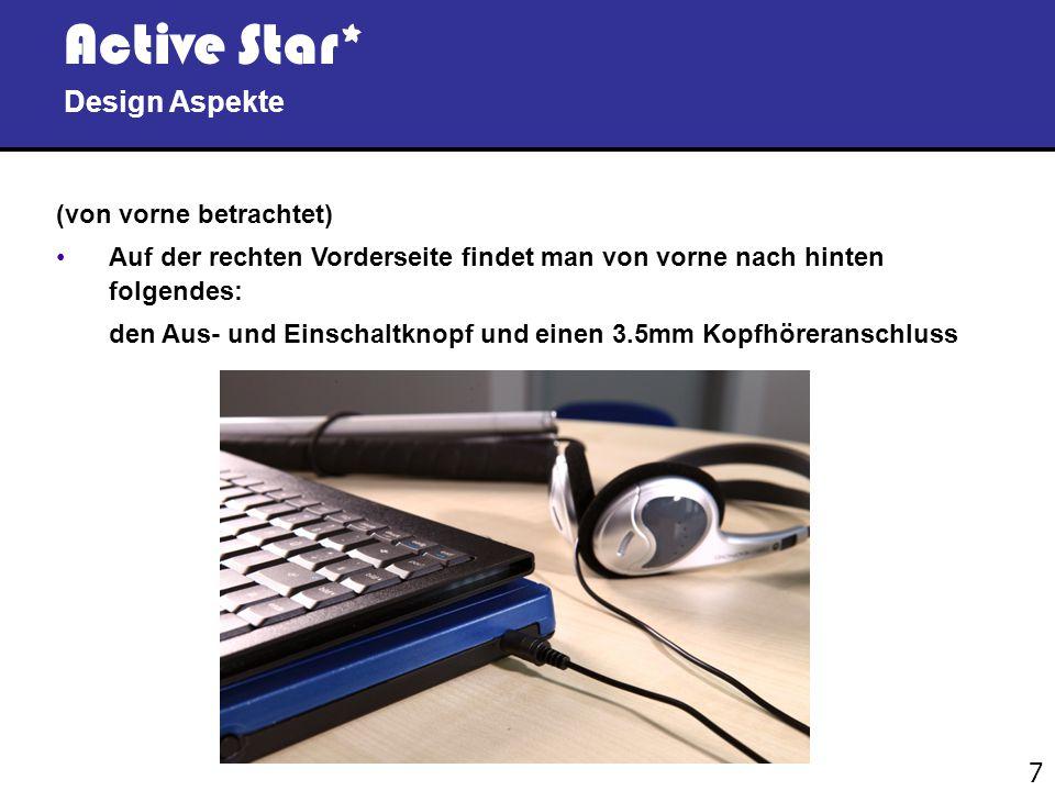 7 Active Star* Design Aspekte (von vorne betrachtet) Auf der rechten Vorderseite findet man von vorne nach hinten folgendes: den Aus- und Einschaltknopf und einen 3.5mm Kopfhöreranschluss