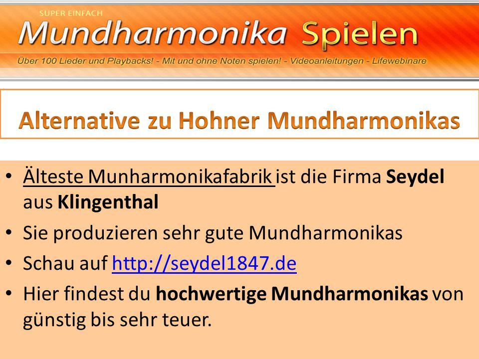 Älteste Munharmonikafabrik ist die Firma Seydel aus Klingenthal Sie produzieren sehr gute Mundharmonikas Schau auf http://seydel1847.dehttp://seydel18