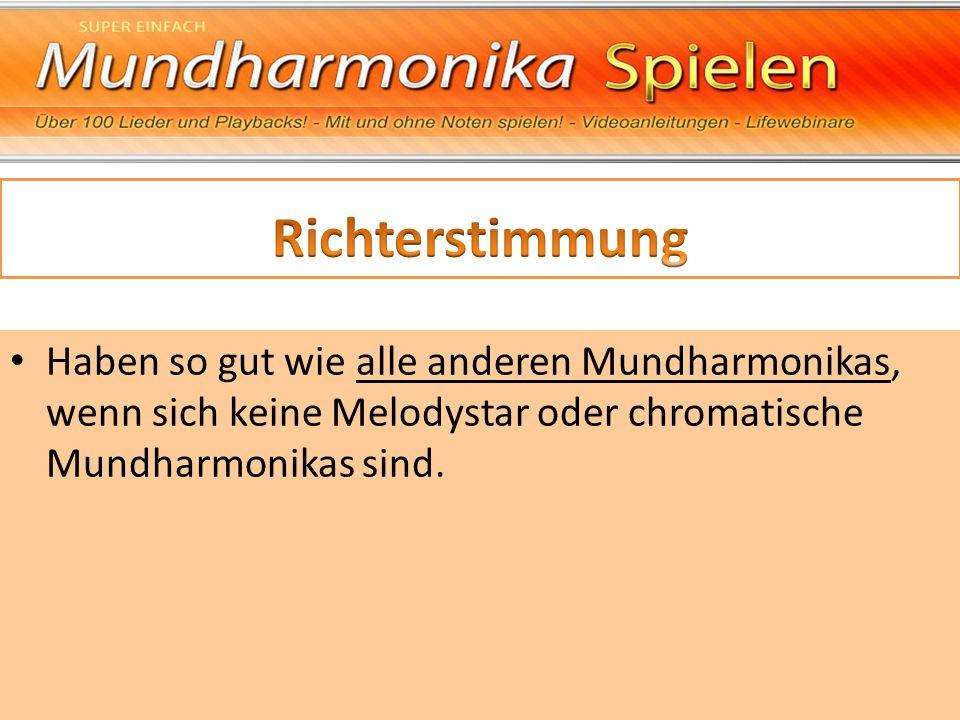 Haben so gut wie alle anderen Mundharmonikas, wenn sich keine Melodystar oder chromatische Mundharmonikas sind.