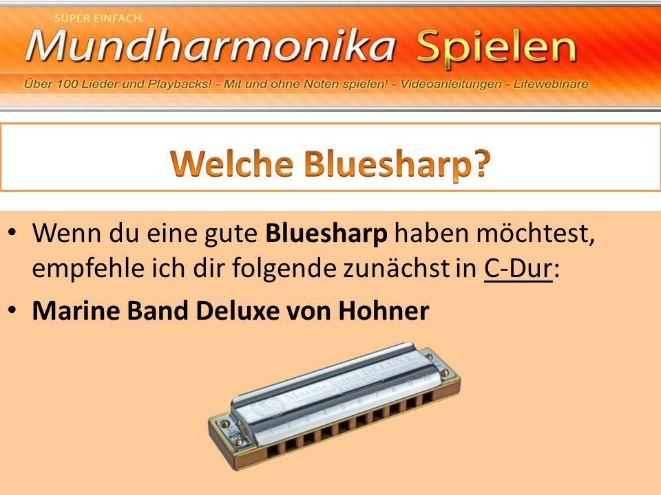 Wenn du eine gute Bluesharp haben möchtest, empfehle ich dir folgende zunächst in C-Dur: Marine Band Deluxe von Hohner