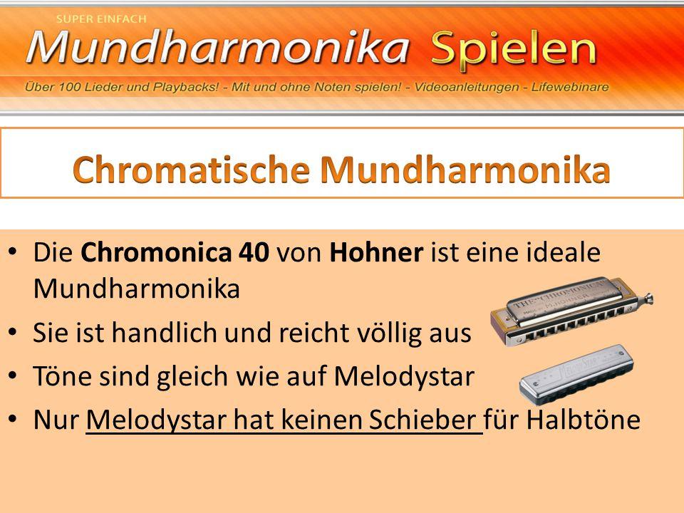 Die Chromonica 40 von Hohner ist eine ideale Mundharmonika Sie ist handlich und reicht völlig aus Töne sind gleich wie auf Melodystar Nur Melodystar h