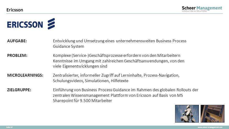www.scheer-management.comSeite 67 Ericsson AUFGABE:Entwicklung und Umsetzung eines unternehmensweiten Business Process Guidance System PROBLEM:Komplex