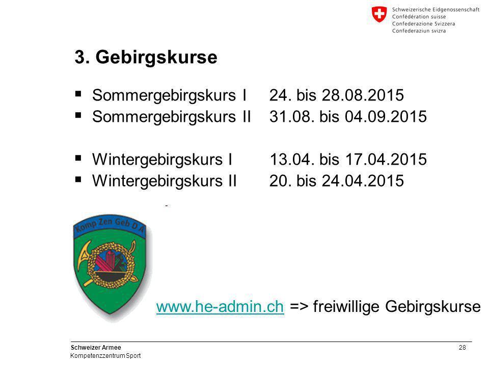 28 Schweizer Armee Kompetenzzentrum Sport 3. Gebirgskurse  Sommergebirgskurs I24. bis 28.08.2015  Sommergebirgskurs II31.08. bis 04.09.2015  Winter