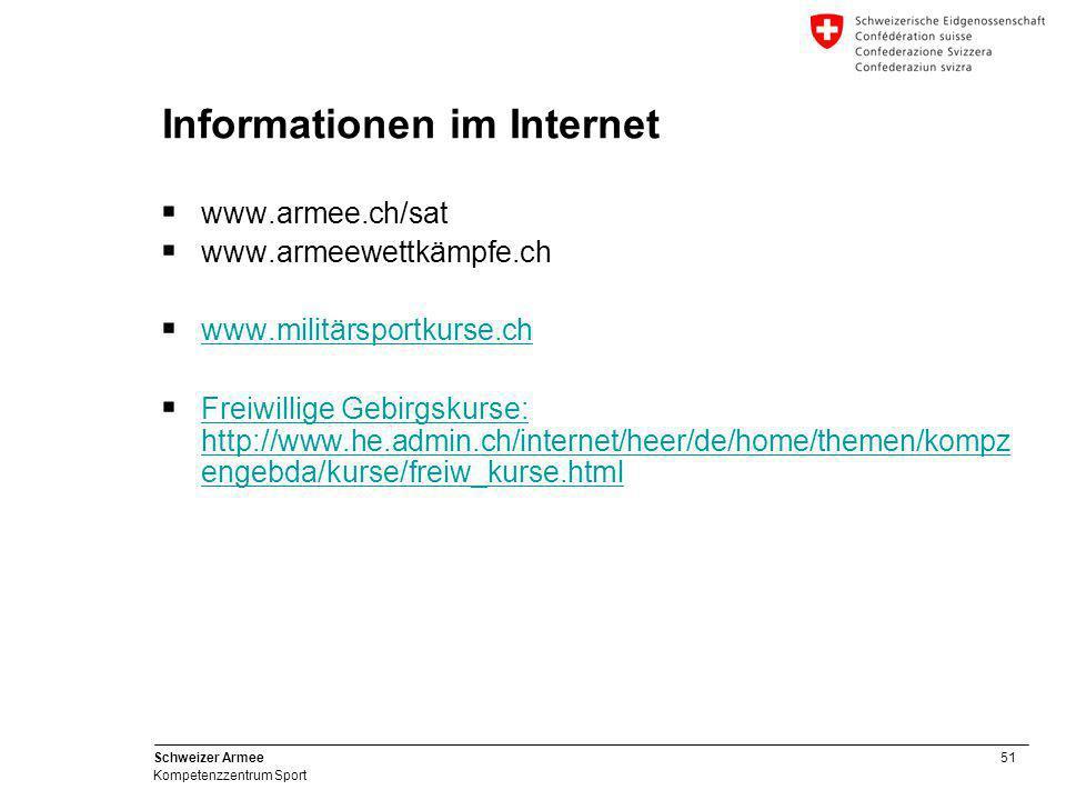 51 Schweizer Armee Kompetenzzentrum Sport Informationen im Internet  www.armee.ch/sat  www.armeewettkämpfe.ch  www.militärsportkurse.ch www.militär